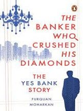 'Lessons from The Banker Who Crushed His Diamonds: The YES Bank Story'  Furquan Moharkan